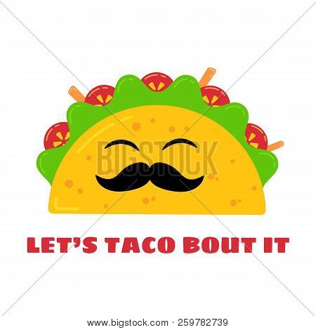 Mexican Cuisine Cute Tacos Drawing. Vector Flat Isolated Illustration Funny Taco Character With Must