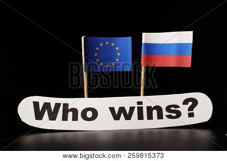 A European Union Vs Russia Is On Day List. European Union Trying Enforce Contingents Against Russia.