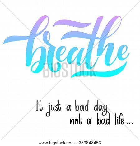 Motivational And Inspirational Quotes For Mental Health Day. Breathe. It Just A Bad Day Not A Bad Li
