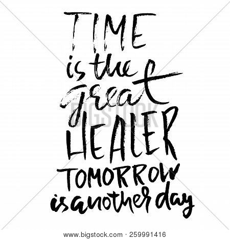 Time Is The Great Healer Tomorrow Is Another Day. Hand Drawn Dry Brush Lettering. Ink Illustration.