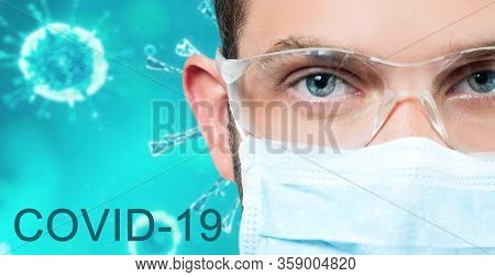 2019-ncov. Doctor In Protective Mask And Eyeglasses On Coronavirus Background. Outbreaking Covid-19