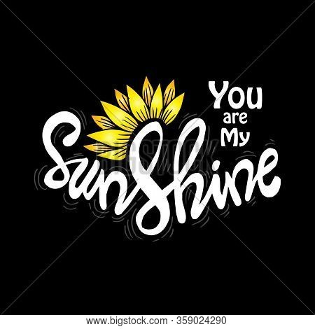 You Are My Sunshine Hand Lettering. Motivational Quote.