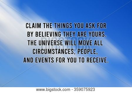 Motivational Quote - Claim The Things You Ask For By Believing They Are Yours. The Universe Will Mov