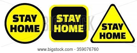 Stay Home Warning Black And Yellow Signs In Circle, Square And Triangle Shape. Self-isolation And Qu
