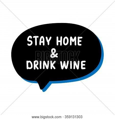Stay Home Drink Wine Hand Drawn Vector Illustration Speech Bubble In Cartoon Comic Style Covid-19 Co