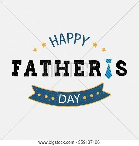 Happy Fathers Day Vector Illustration. Festive Hand Drawn Celebration Quote On Textured Background.