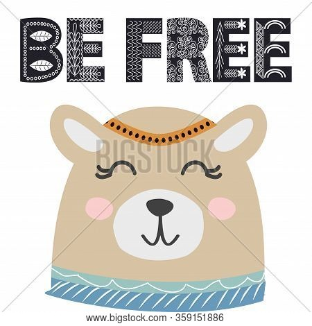 Cute Little Bear Smiling Face In Scandinavian Style. Inscription Quote Be Free In Ethnic Norman Styl