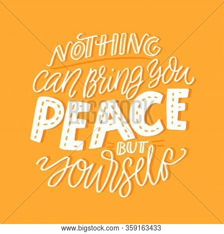 Nothing Can Bring You Peace But Yourself. Support Quote About Inner Calm And Mindfulness Practice. S