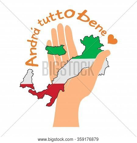 Hands Hold Country Of Italy With National Flag Inside And Italian Slogan: Andra Tutto Bene. Everythi
