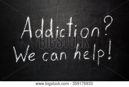 Addiction? We Can Help! Message On Blackboard, Health Concept Background.