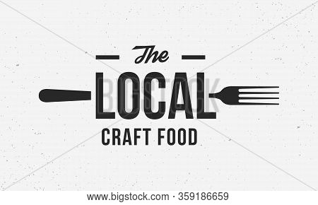 Local Craft Food Logo Design Template. Local Food Poster For Restaurant, Cooking And Food Business,