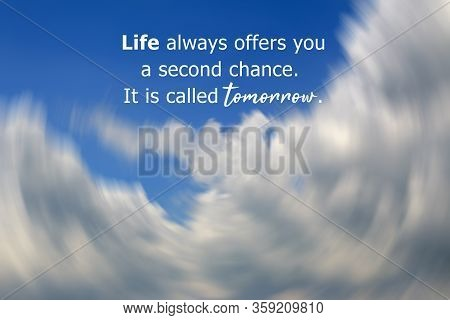 Inspirational Motivational Quote - Life Always Offers You A Second Chance. It Is Called Tomorrow. On