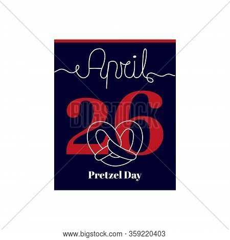 Calendar Sheet, Vector Illustration On The Theme Of Pretzel Day On April 26th. Decorated With A Hand