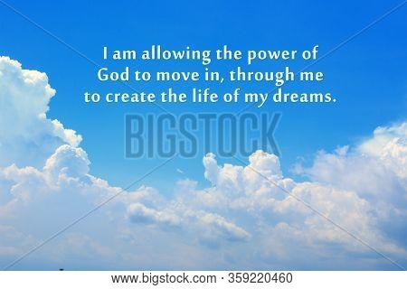 Inspirational Quote - I Am Allowing The Power Of God To Move In, Through Me To Create The Life Of My
