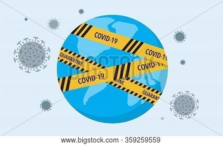 Covid-19 Virus Lockdown Barrier Tape Over A World. Coronavirus Pandemic, Vector Concept Illustration