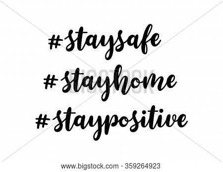 Stay Safe, Stay Home, Stay Positive Hand Drawn Lettering Hashtags. Vector Isolated Text On White Bac