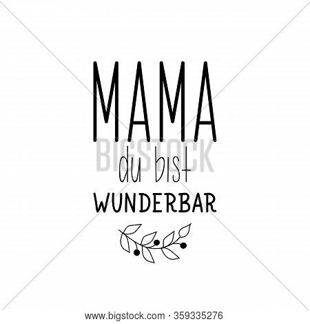 German Text: Mom You Are Wonderful. Lettering. Vector Illustration. Element For Flyers Banner And Po