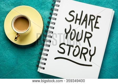 share your story - motivational handwriting in a spiral notebook with a cup of coffee, sharing experience and wisdom concept