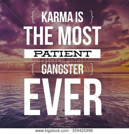 Karma Is The Most Patient Gangster Ever. Inspirational Quote.best Motivational Quotes And Sayings Ab