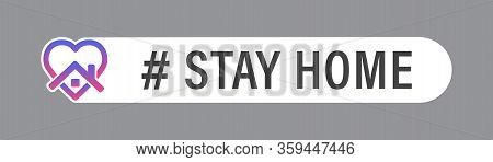 Stay Home Vector Element Isolated On Grey Background. Social Media Sign. Stay Home Heart Home Sticke