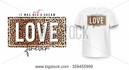 T-shirt Design With Leopard Print. Slogan T-shirt With Leopard Pattern Skin Texture. Love Forever, T