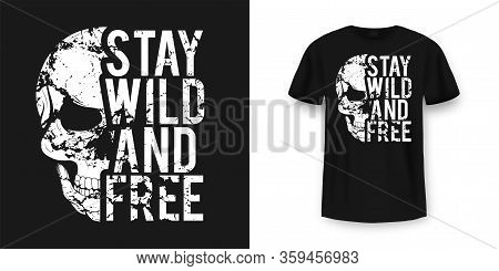 T-shirt Design With Skull And Slogan. Vintage Typography For Tee Print With Slogan Stay Wild And Fre