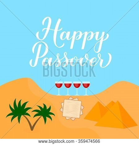 Happy Passover Calligraphy Hand Lettering, Desert Landscape, Four Wine Glasses And Matzo. Vector Tem