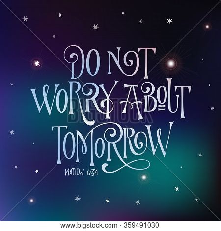 Deep Space Design Hand Drawn Bible Quote Lettering Design - Do Not Worry About Tomorrow - Square Des