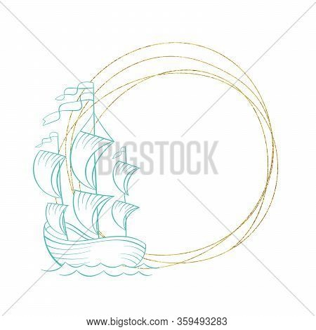 Ship On Sea Waves, Vector Sketch Etching In Gold Circle Line Frame, Marine Decoration Design. Frigat