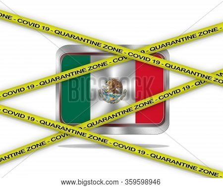 Covid-19 Warning Yellow Ribbon Written With: Quarantine Zone Cover 19 On Mexico Flag Illustration. C