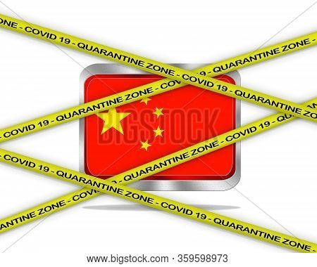 Covid-19 Warning Yellow Ribbon Written With: Quarantine Zone Cover 19 On China Flag Illustration. Co
