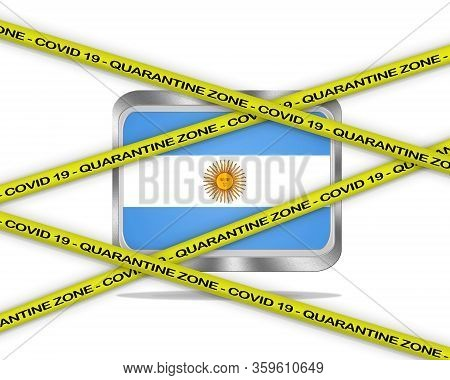 Covid-19 Warning Yellow Ribbon Written With: Quarantine Zone Cover 19 On Argentina Flag Illustration