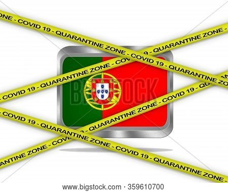 Covid-19 Warning Yellow Ribbon Written With: Quarantine Zone Cover 19 On Portugal Flag Illustration.