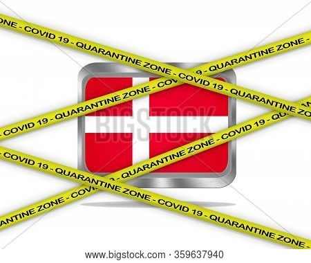 Covid-19 Warning Yellow Ribbon Written With: Quarantine Zone Cover 19 On Denmark Flag Illustration.