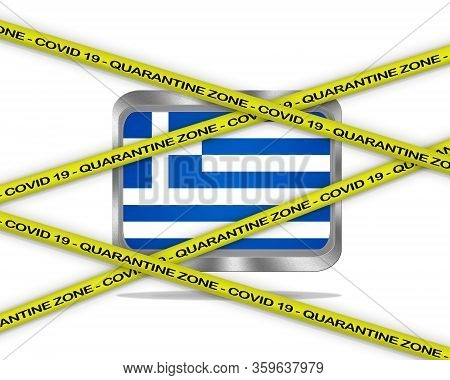 Covid-19 Warning Yellow Ribbon Written With: Quarantine Zone Cover 19 On Greece Flag Illustration. C