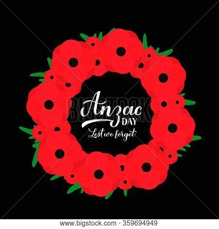 Anzac Day Calligraphy Hand Lettering. Wreath Of Red Poppy Flowers Symbol Of Remembrance Day. Lest We
