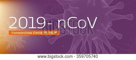 View Of Bacterias Of Virus Covid 19-ncp Under Microscope . Inform Banner With 3d Wireframe Of Virus