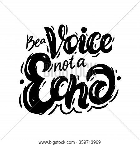 Be A Voice, Not An Echo. Modern Calligraphy Phrase. Black Color. Vector Illustration. Isolated On Wh