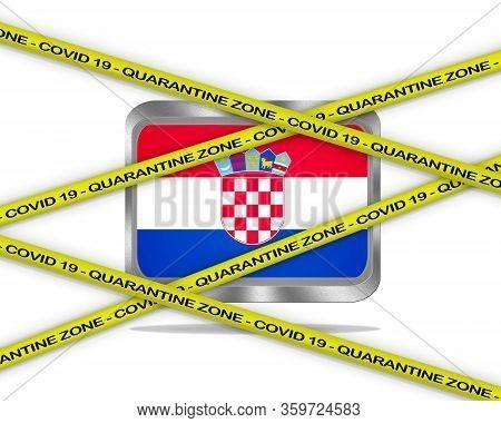 Covid-19 Warning Yellow Ribbon Written With: Quarantine Zone Cover 19 On Croatia Flag Illustration.