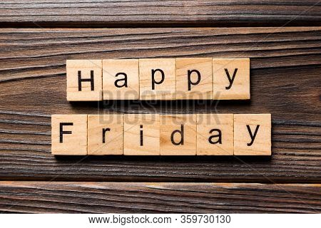 Happy Friday Word Written On Wood Block. Happy Friday Text On Wooden Table For Your Desing, Concept