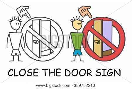 Funny Vector Stick Man Looking At The Open Door In Children's Style. Close The Door Sign Red Prohibi