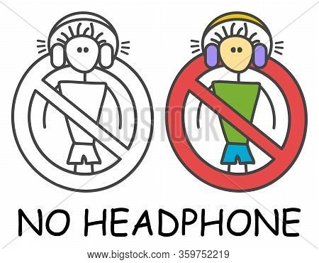 Funny Vector Stick Man With A Headphone In Children's Style. Do Not Cover Your Ears Sign Red Prohibi