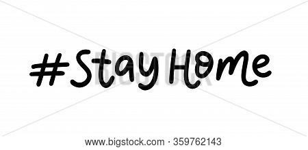 Stay Home. Hashtag On The Topic Of Coronavirus. Hand Lettering Typography Poster. Stay Safe. Self Qu