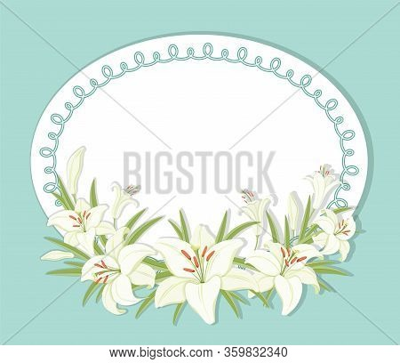Floral Background. Round Frame Decorated With White Lilies Flowers. White Lilies With Green Foliage.