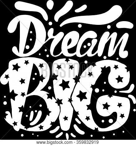 Art Poster Big Dream Original Hand Drawn Quote