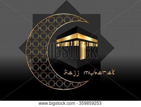Kaaba Of Hajj In Mecca Saudi Arabia And Golden Crescent Moon, Hajj Mubarak & Happy Feast. Celebratio