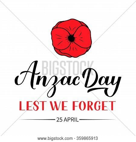 Anzac Day Calligraphy Hand Lettering Isolated On White. Red Poppy Flower Symbol Of Remembrance Day.