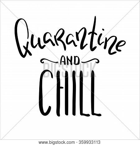 Quarantine And Chill Black And White Inscription. Covid-19 Quarantine Handdrawn Vector Lettering. Bl