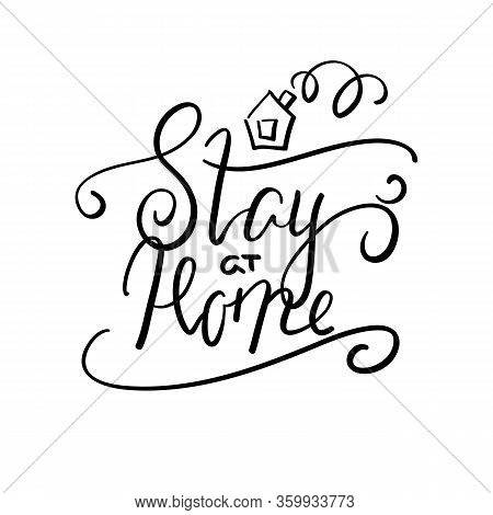 Stay At Home Calligraphic Inscription. Covid-19 Quarantine Handdrawn Vector Lettering Isolated. Blac