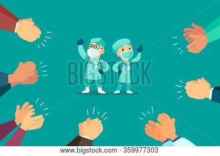 People Clapping Hand For Doctors. Round Of Applause For Medical Staff. Covid-19 Virus Pandemic.